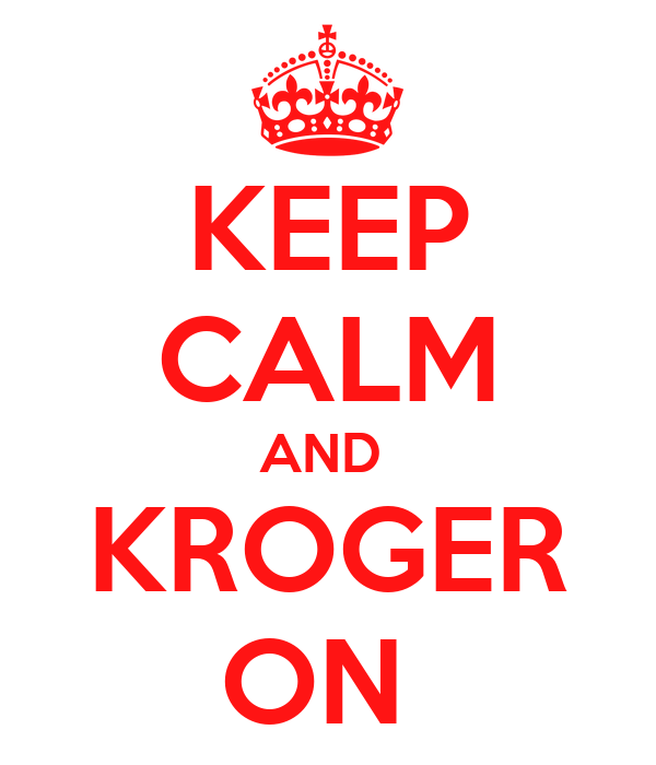 KEEP CALM AND  KROGER ON