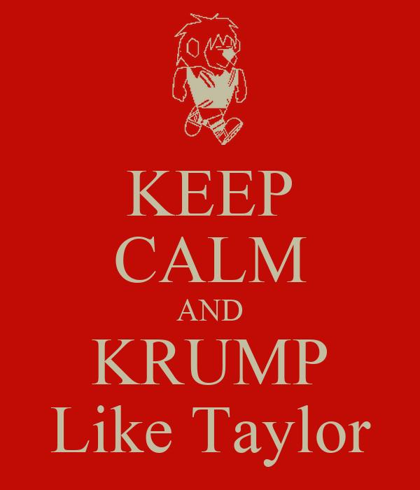 KEEP CALM AND KRUMP Like Taylor