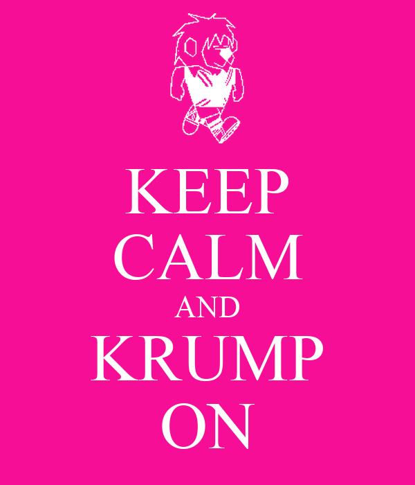 KEEP CALM AND KRUMP ON