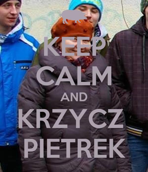 KEEP CALM AND KRZYCZ  PIETREK