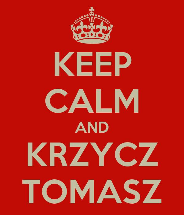 KEEP CALM AND KRZYCZ TOMASZ