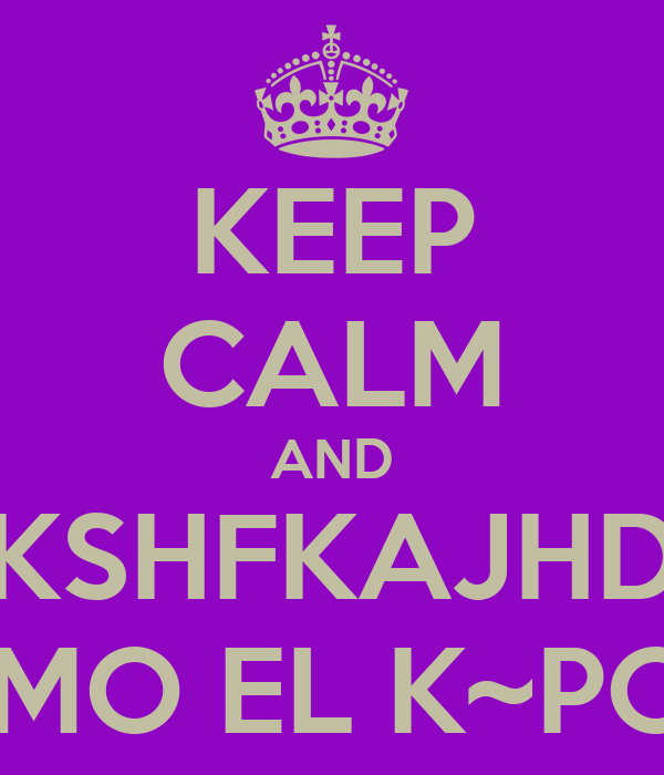 KEEP CALM AND KSHFKAJHD AMO EL K~POP