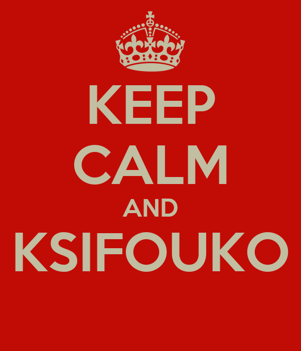 KEEP CALM AND KSIFOUKO