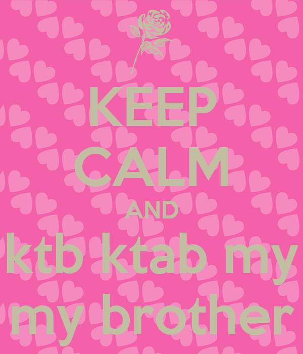 KEEP CALM AND ktb ktab my my brother