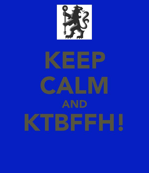 KEEP CALM AND KTBFFH!