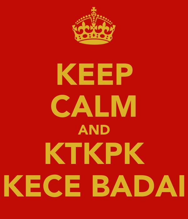 KEEP CALM AND KTKPK KECE BADAI