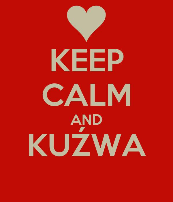 KEEP CALM AND KUŹWA