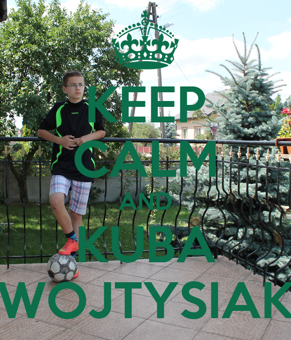 KEEP CALM AND KUBA WOJTYSIAK