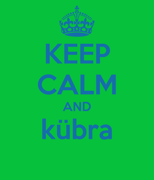 KEEP CALM AND kübra