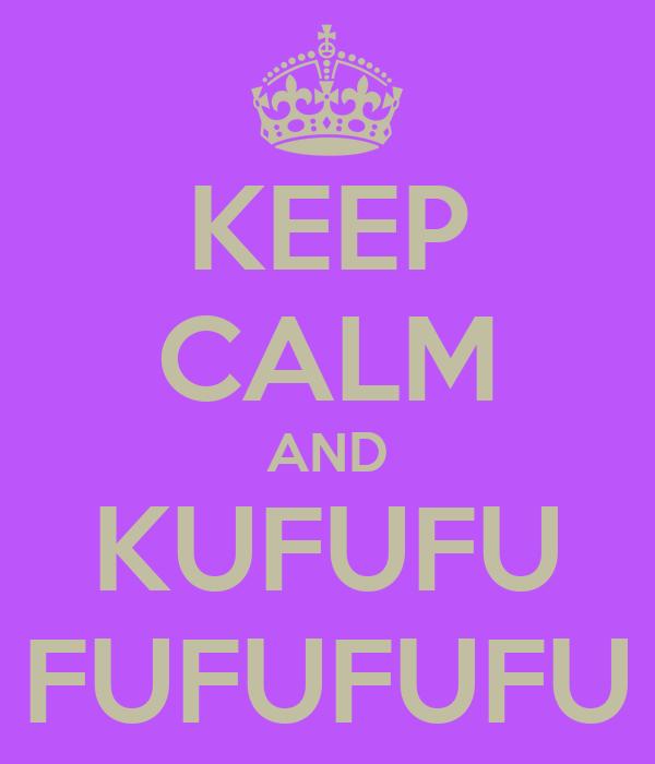 KEEP CALM AND KUFUFU FUFUFUFU