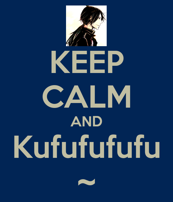 KEEP CALM AND Kufufufufu ~