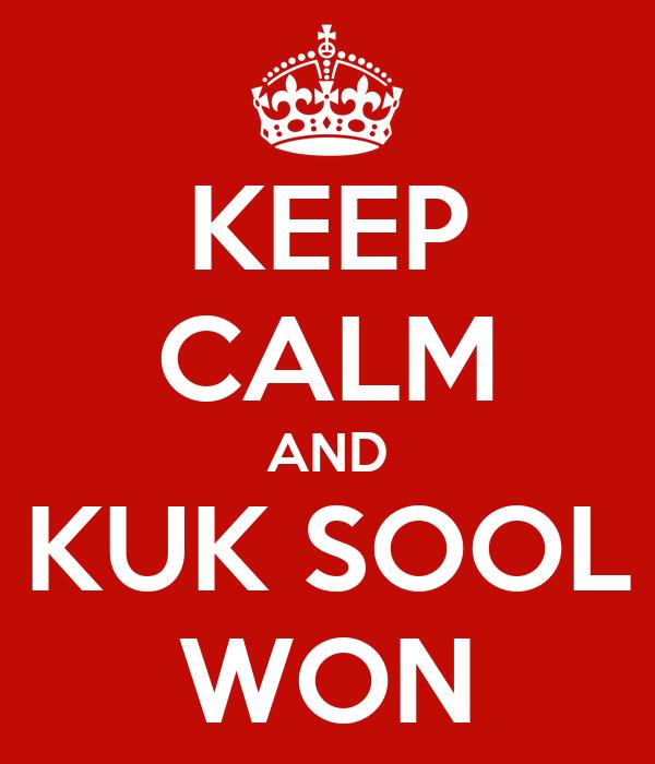 KEEP CALM AND KUK SOOL WON