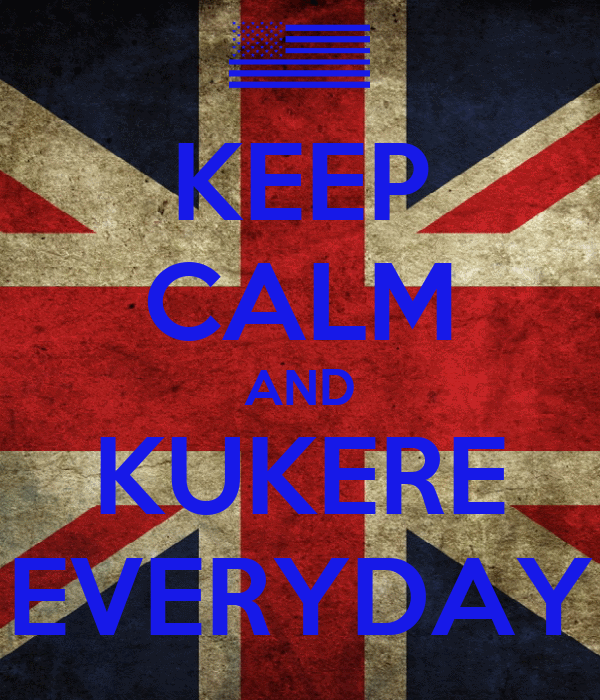 KEEP CALM AND KUKERE EVERYDAY