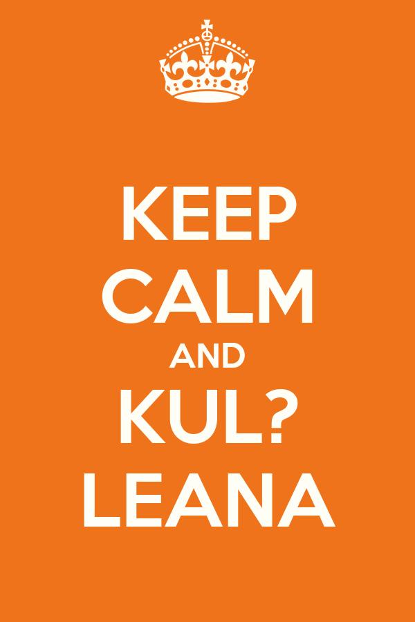 KEEP CALM AND KUL? LEANA