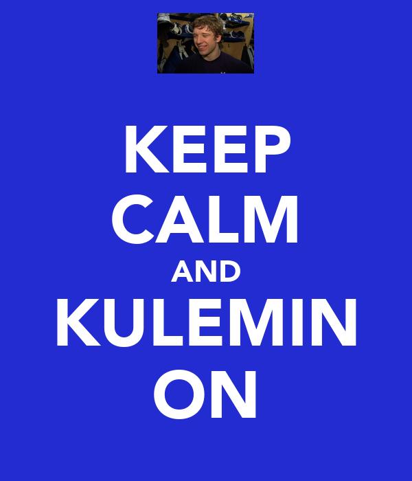 KEEP CALM AND KULEMIN ON