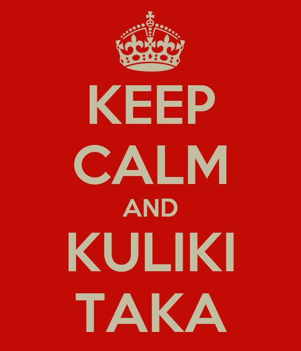 KEEP CALM AND KULIKI TAKA