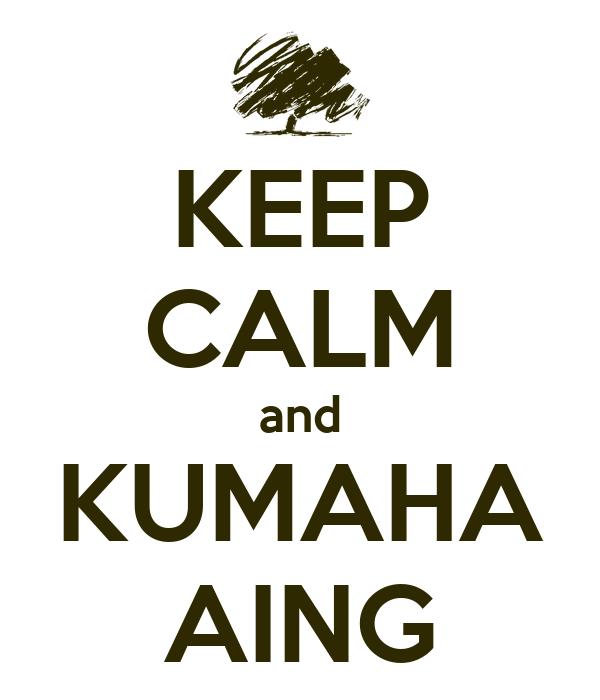 KEEP CALM and KUMAHA AING