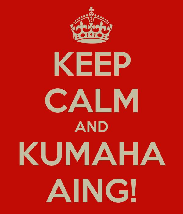 KEEP CALM AND KUMAHA AING!