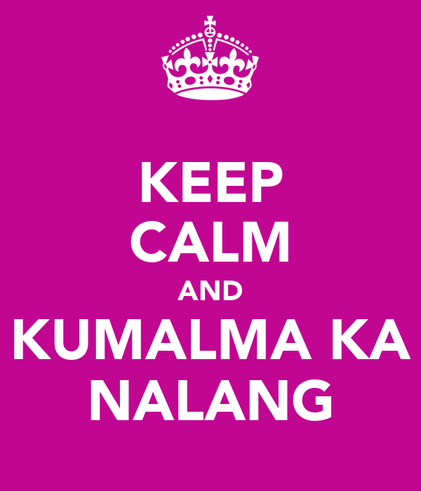 KEEP CALM AND KUMALMA KA NALANG