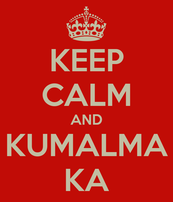 KEEP CALM AND KUMALMA KA