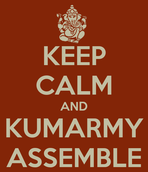KEEP CALM AND KUMARMY ASSEMBLE