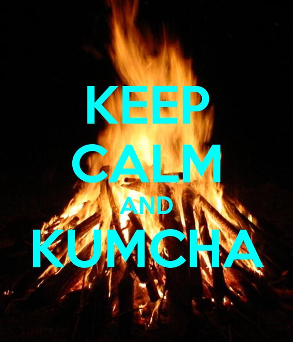 KEEP CALM AND KUMCHA