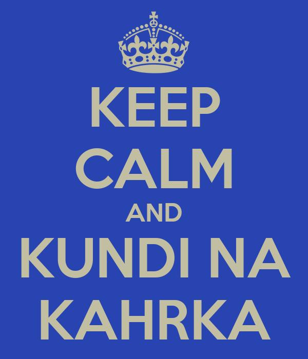 KEEP CALM AND KUNDI NA KAHRKA