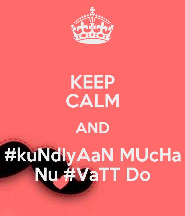 KEEP CALM AND #kuNdIyAaN MUcHa Nu #VaTT Do