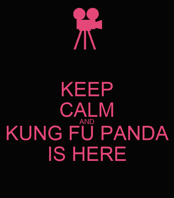 KEEP CALM AND KUNG FU PANDA IS HERE