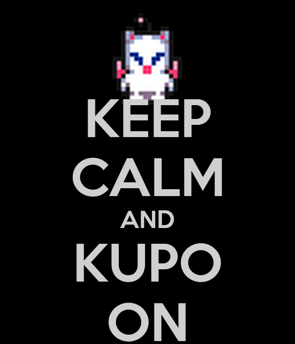 KEEP CALM AND KUPO ON