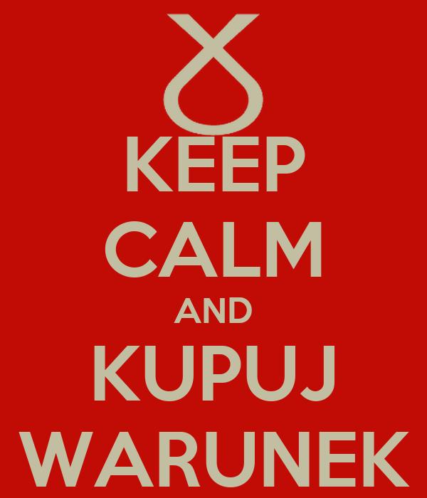 KEEP CALM AND KUPUJ WARUNEK