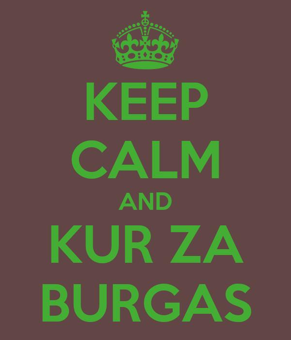 KEEP CALM AND KUR ZA BURGAS
