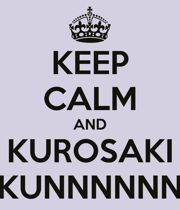 KEEP CALM AND KUROSAKI KUNNNNNN