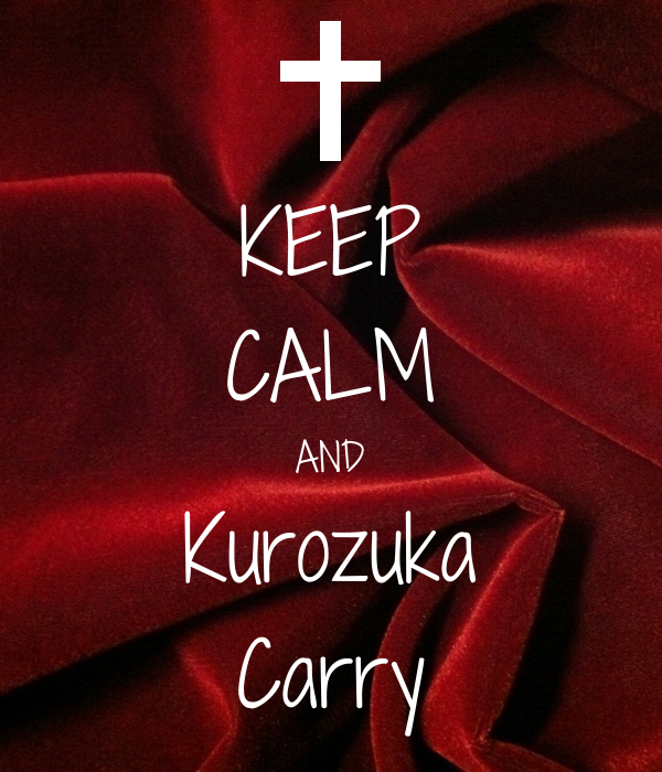 KEEP CALM AND Kurozuka Carry