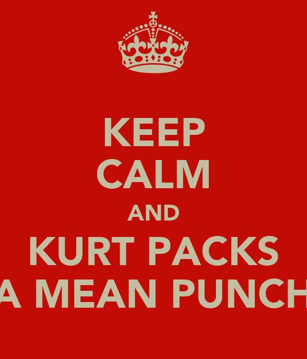 KEEP CALM AND KURT PACKS A MEAN PUNCH
