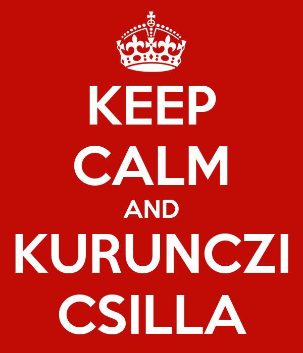 KEEP CALM AND KURUNCZI CSILLA
