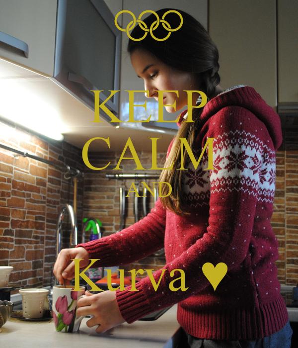 KEEP CALM AND  Kurva ♥