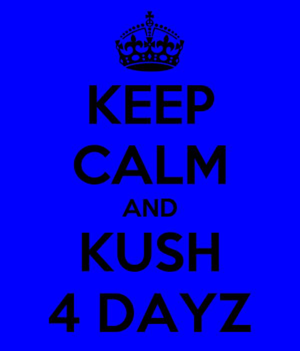 KEEP CALM AND KUSH 4 DAYZ