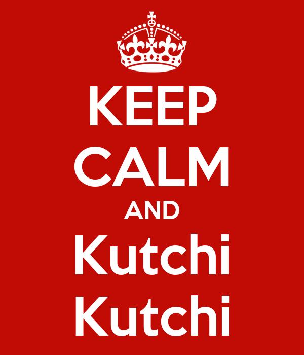 KEEP CALM AND Kutchi Kutchi