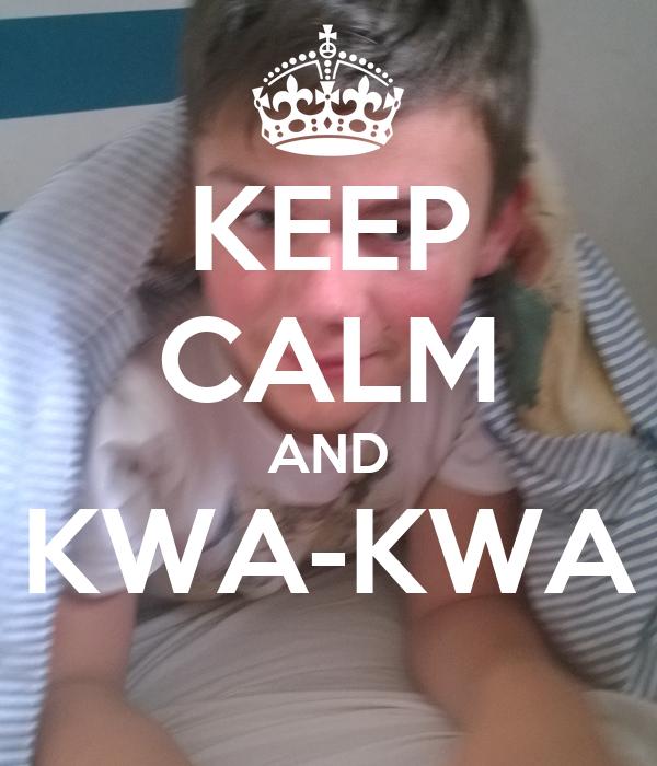 KEEP CALM AND KWA-KWA
