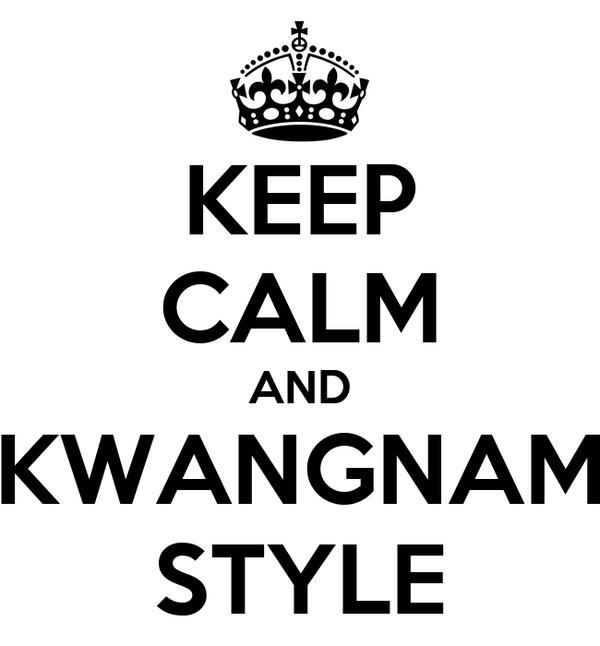 KEEP CALM AND KWANGNAM STYLE