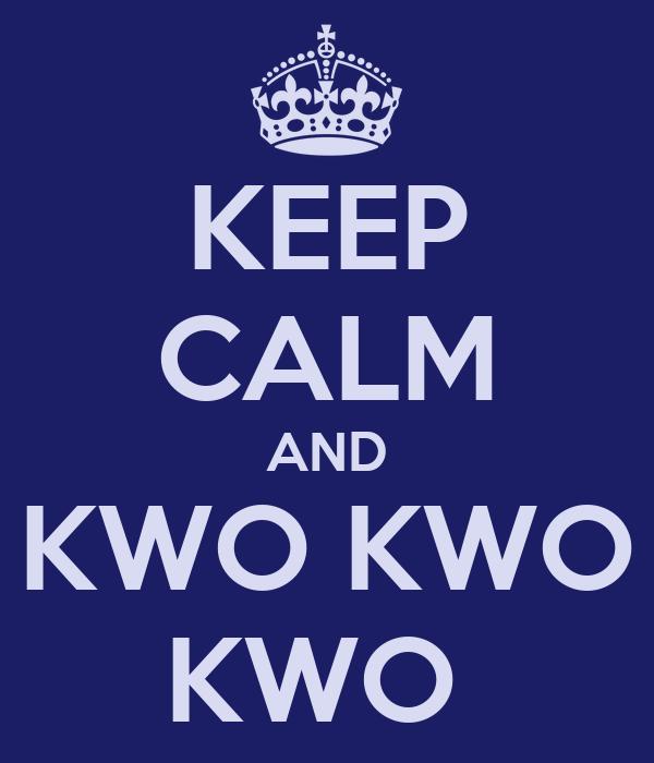 KEEP CALM AND KWO KWO KWO