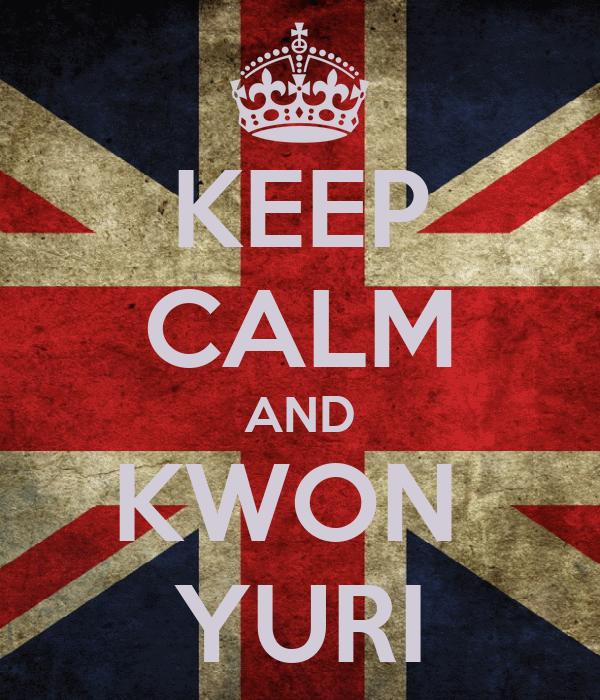 KEEP CALM AND KWON  YURI