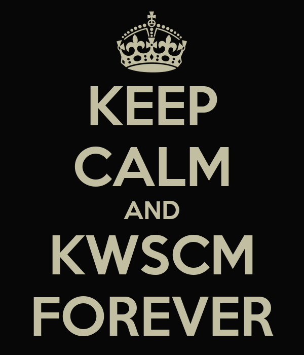 KEEP CALM AND KWSCM FOREVER