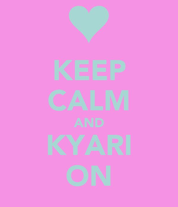 KEEP CALM AND KYARI ON