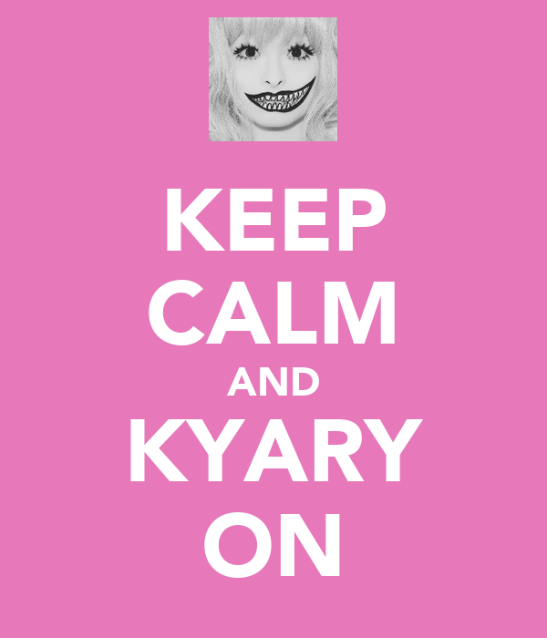 KEEP CALM AND KYARY ON