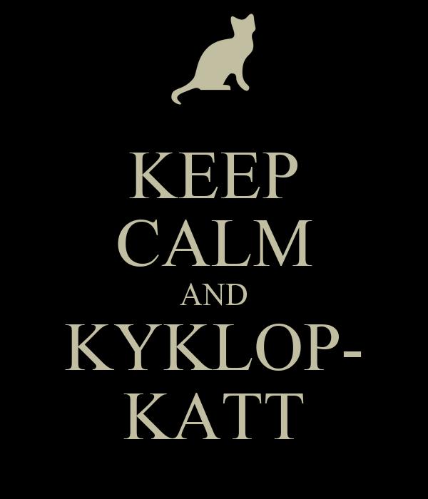 KEEP CALM AND KYKLOP- KATT