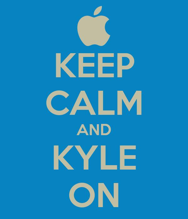 KEEP CALM AND KYLE ON