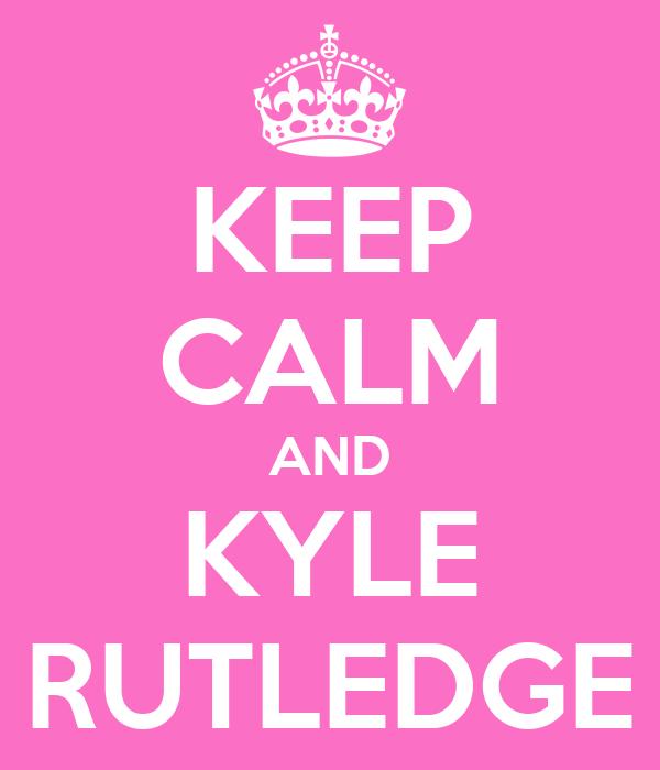 KEEP CALM AND KYLE RUTLEDGE