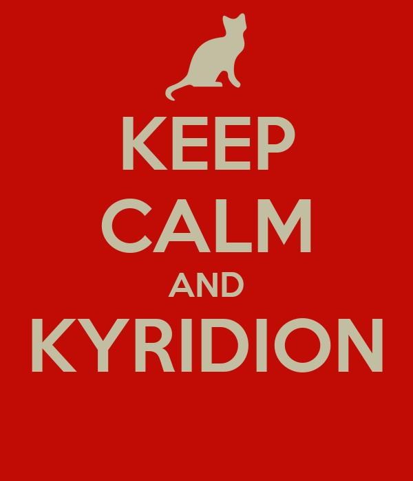 KEEP CALM AND KYRIDION